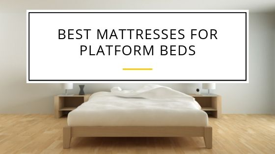 What Are the Best Mattresses for Platform Beds