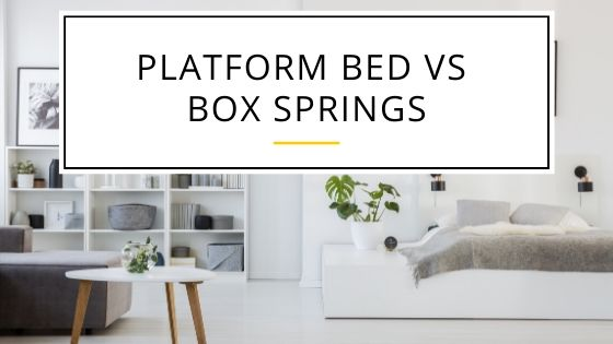 Comparison between platform bed and box springs